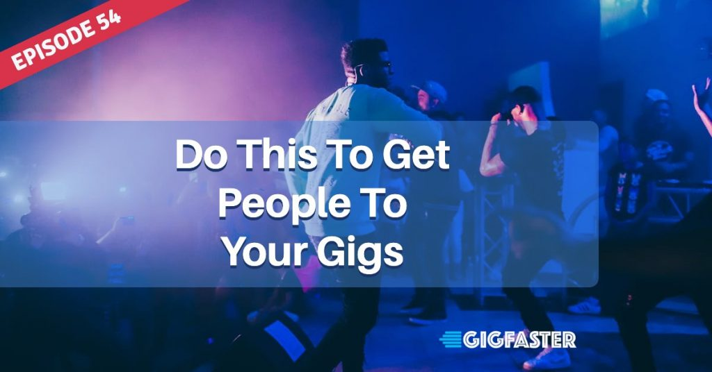 Do This To Get People To Your Gigs