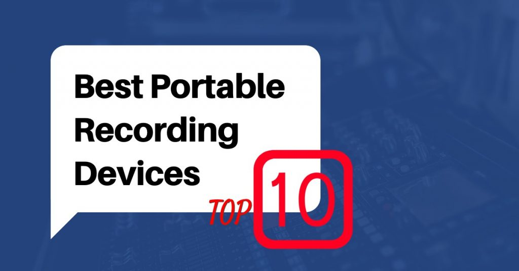 Best Portable Recording Devices - Top 10