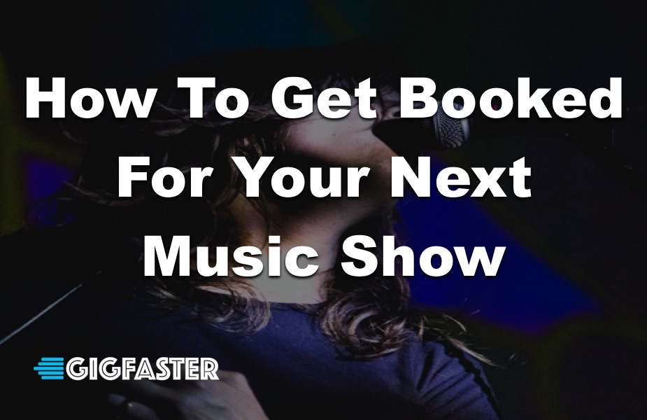 How To Get Booked For Your Next Music Show