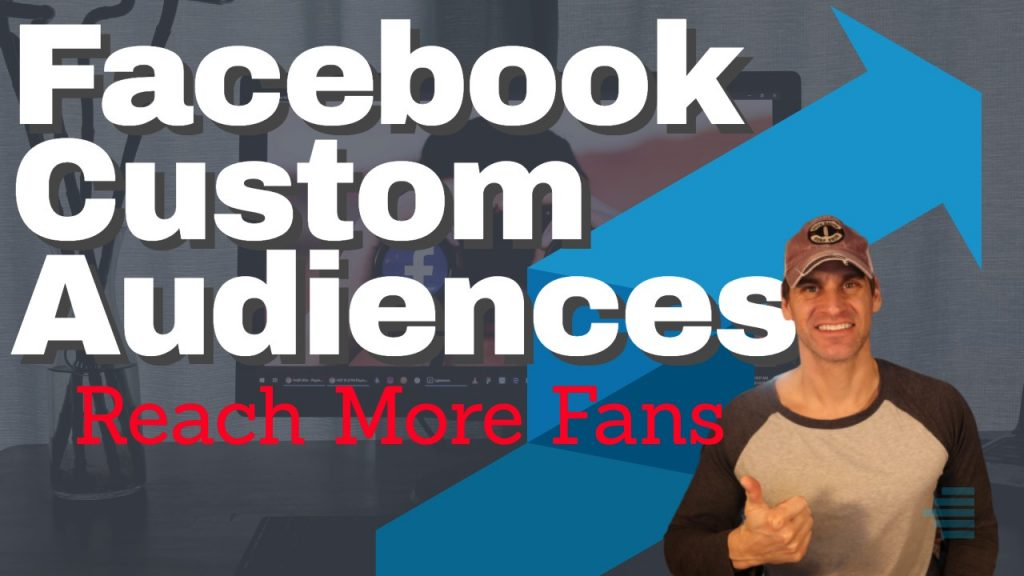 How To Use Facebook Custom Audiences To Reach More Fans