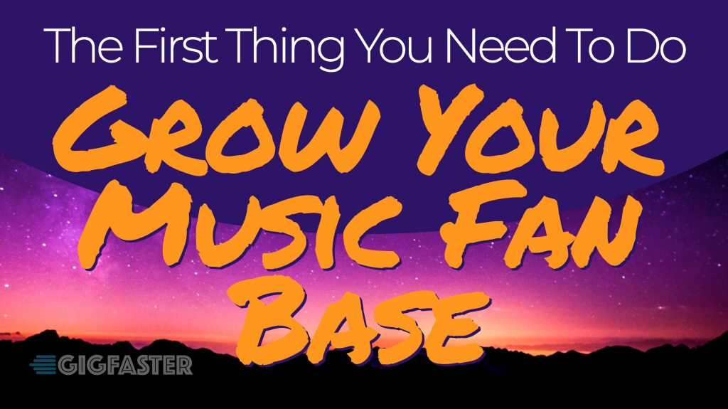 The First Thing You Need To Do To Grow Your Music Fan Base