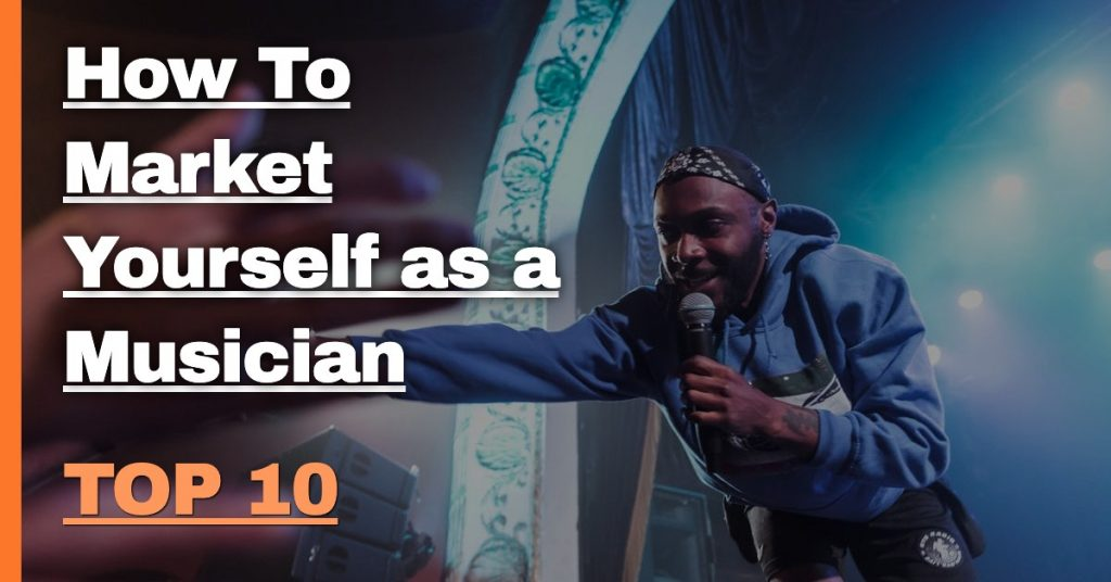 Top 10 Ways to Market Yourself as a Musician