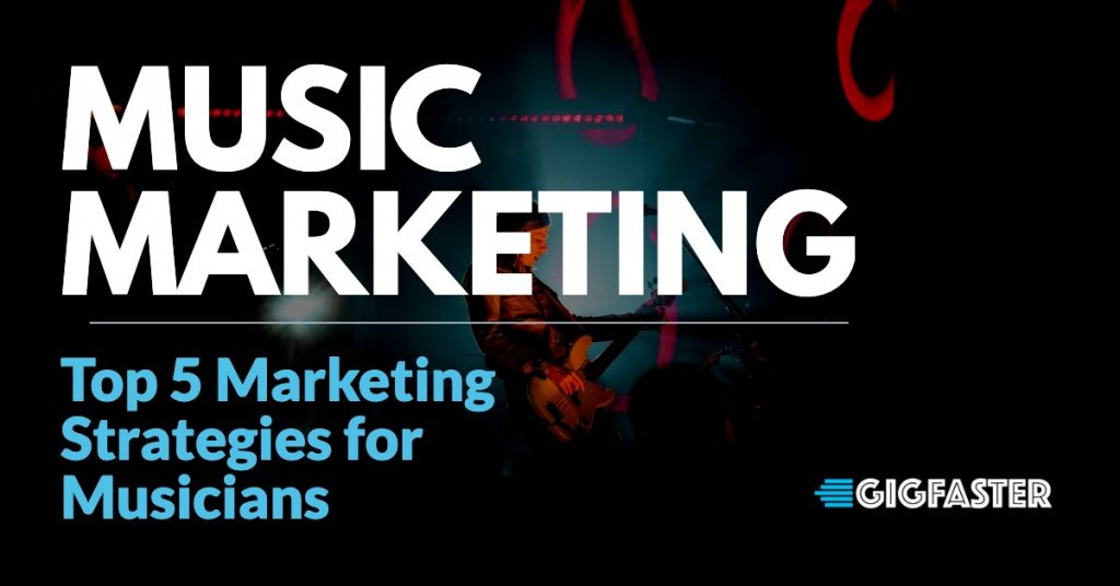 Top 5 Marketing Strategies for Musicians