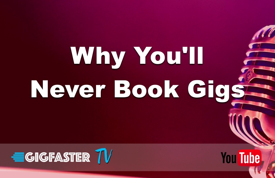 Why You'll Never Book Gigs