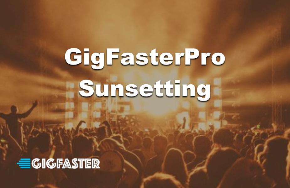 GIgFasterPro Sunsetting